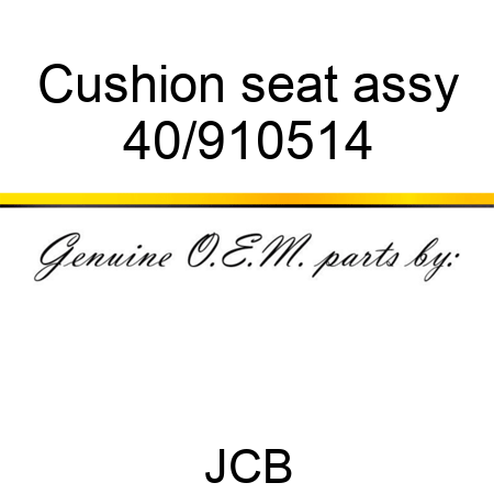 Cushion seat assy 40/910514