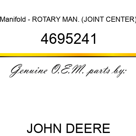 Manifold - ROTARY MAN. (JOINT CENTER) 4695241