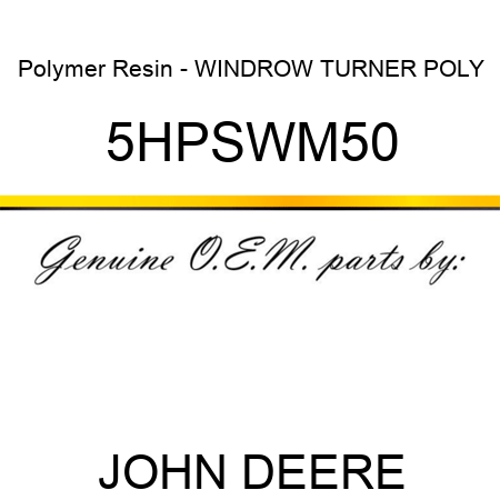 Polymer Resin - WINDROW TURNER POLY 5HPSWM50