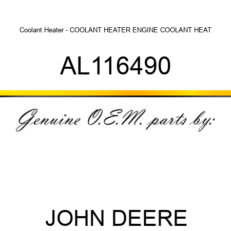 AL116490 Coolant Heater - COOLANT HEATER, ENGINE COOLANT