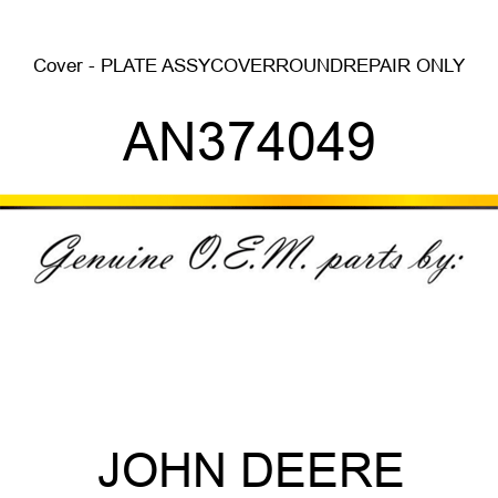 Cover - PLATE ASSY,COVER,ROUND,REPAIR ONLY AN374049