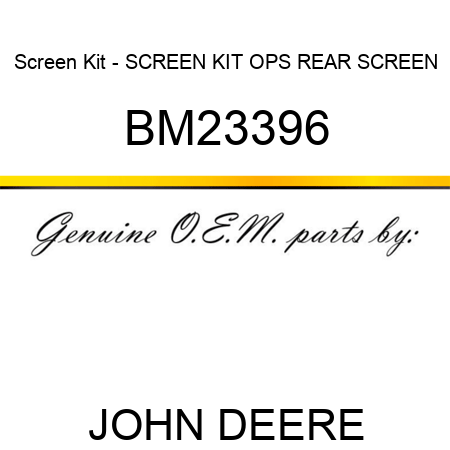 BM23396 Screen Kit - SCREEN KIT, OPS REAR SCREEN JOHN DEERE OEM part