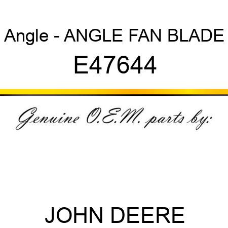 Angle Fan Blade E47644