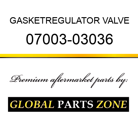 GASKET,REGULATOR VALVE 07003-03036