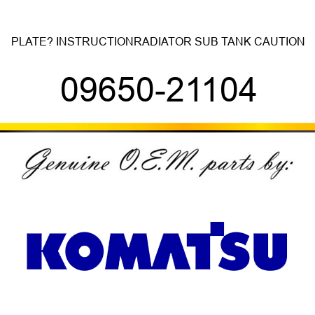 PLATE? INSTRUCTION,RADIATOR SUB TANK CAUTION 09650-21104