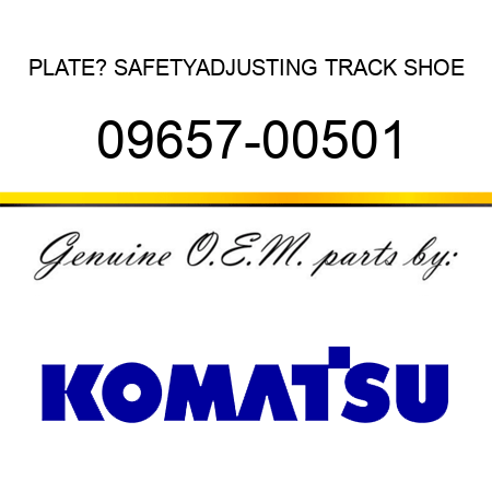 PLATE? SAFETY,ADJUSTING TRACK SHOE 09657-00501
