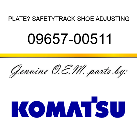 PLATE? SAFETY,TRACK SHOE ADJUSTING 09657-00511
