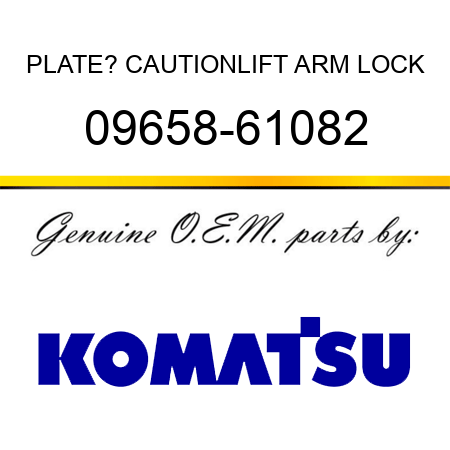 PLATE? CAUTION,LIFT ARM LOCK 09658-61082