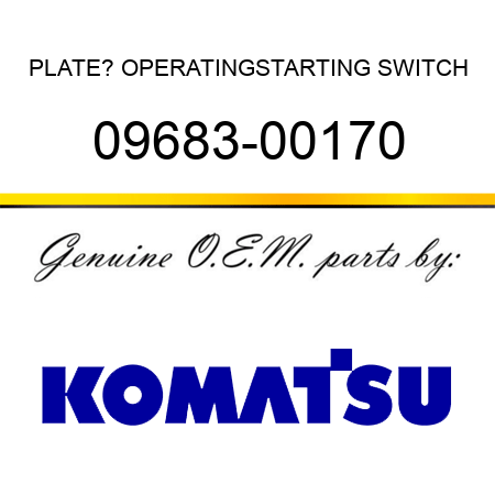 PLATE? OPERATING,STARTING SWITCH 09683-00170