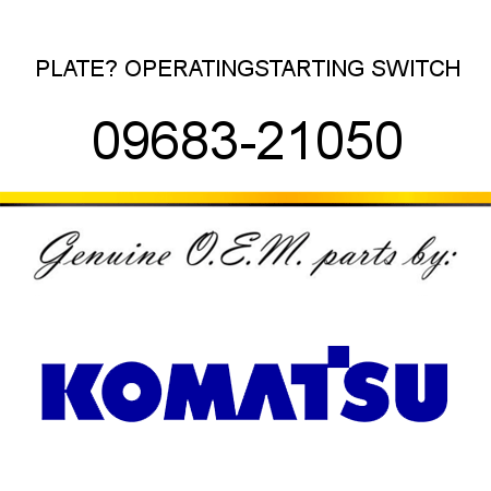 PLATE? OPERATING,STARTING SWITCH 09683-21050