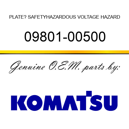 PLATE? SAFETY,HAZARDOUS VOLTAGE HAZARD 09801-00500