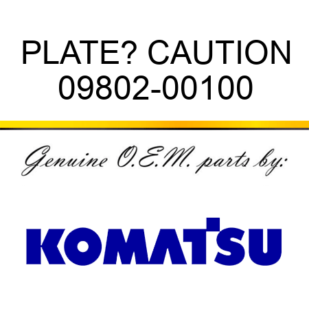 PLATE? CAUTION 09802-00100