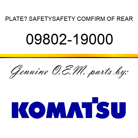 PLATE? SAFETY,SAFETY COMFIRM OF REAR 09802-19000