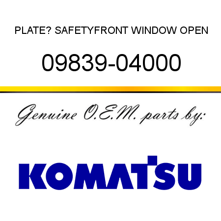 PLATE? SAFETY,FRONT WINDOW OPEN 09839-04000