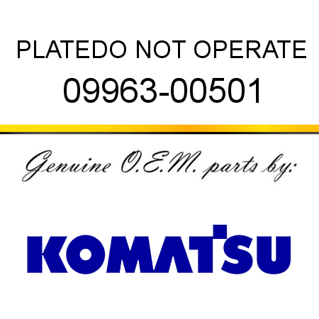 PLATE,DO NOT OPERATE 09963-00501