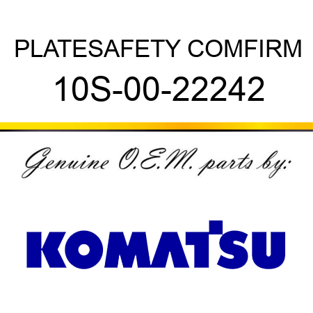 PLATE,SAFETY COMFIRM 10S-00-22242