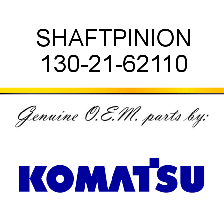 SHAFT,PINION 130-21-62110