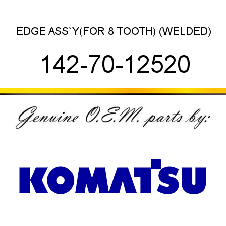 EDGE ASS`Y,(FOR 8 TOOTH) (WELDED) 142-70-12520