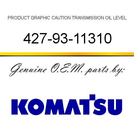 427-93-11310 PRODUCT GRAPHIC, CAUTION TRANSMISSION OIL LEVEL fit