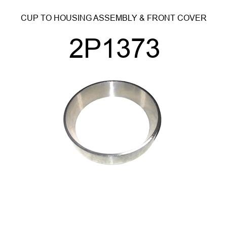 2P1373 CUP TO HOUSING ASSEMBLY /& FRONT COVER JHM522610 for Caterpillar CAT