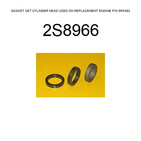 2s8966 Gasket Set Cylinder Head Used On Replacement Engine P N