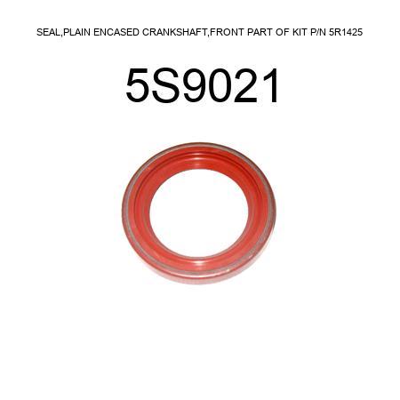 SEAL,PLAIN ENCASED CRANKSHAFT,FRONT PART OF KIT P/N 5R1425 5S9021