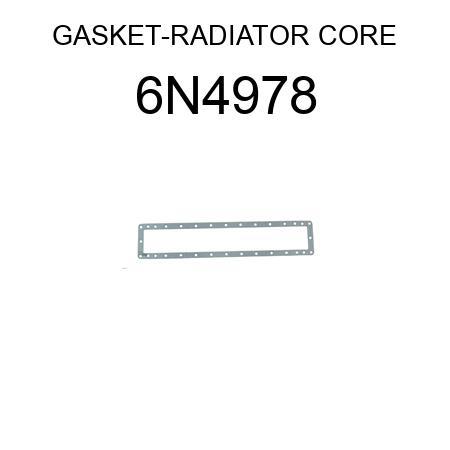GASKET-RADIATOR CORE 6N4978