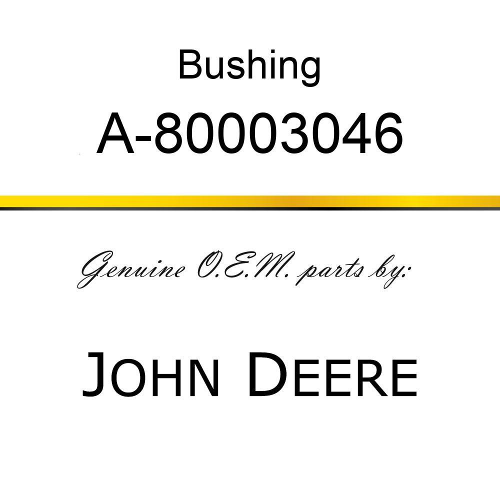 Bushing - BUSHING A-80003046